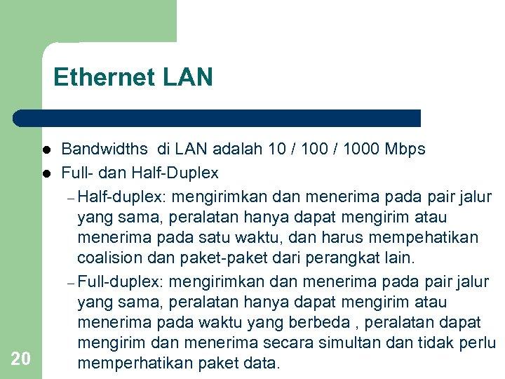 Ethernet LAN l l 20 Bandwidths di LAN adalah 10 / 1000 Mbps Full-