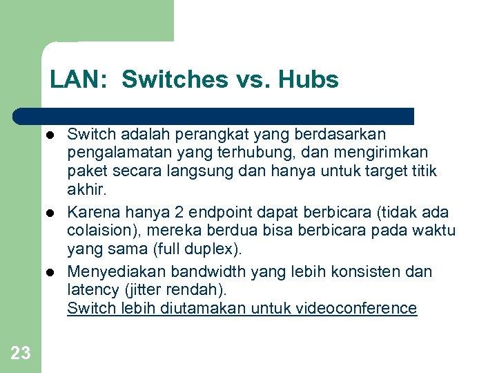 LAN: Switches vs. Hubs l l l 23 Switch adalah perangkat yang berdasarkan pengalamatan
