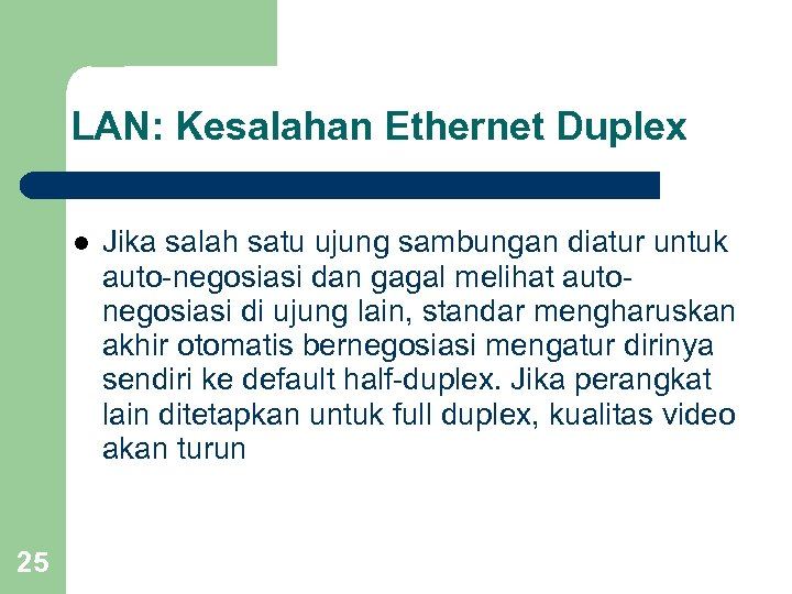 LAN: Kesalahan Ethernet Duplex l 25 Jika salah satu ujung sambungan diatur untuk auto-negosiasi
