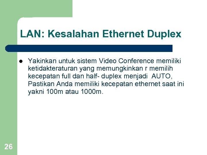 LAN: Kesalahan Ethernet Duplex l 26 Yakinkan untuk sistem Video Conference memiliki ketidakteraturan yang