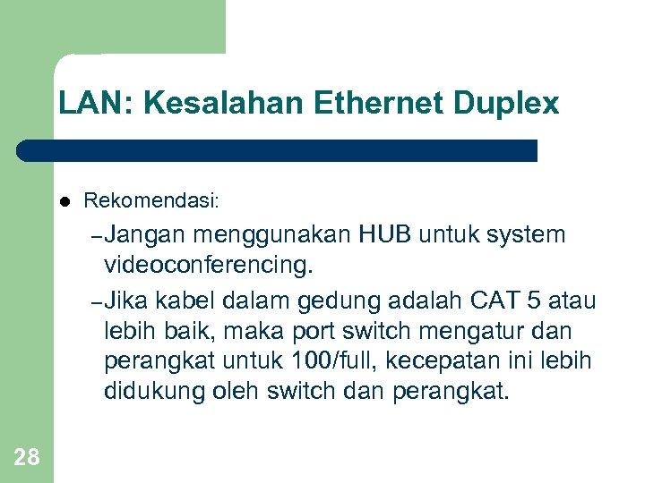 LAN: Kesalahan Ethernet Duplex l Rekomendasi: – Jangan menggunakan HUB untuk system videoconferencing. –