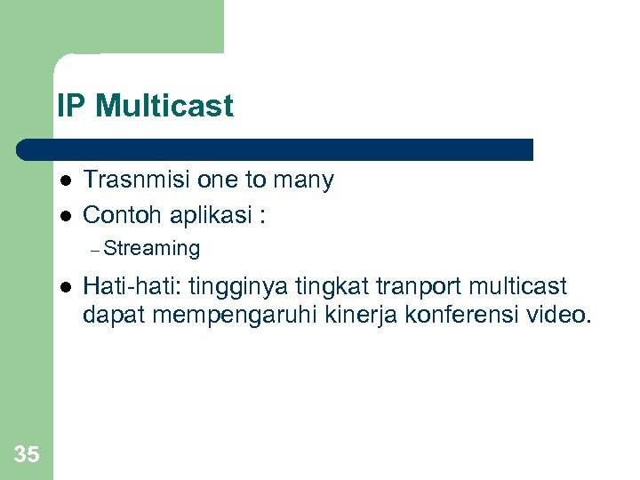 IP Multicast l l Trasnmisi one to many Contoh aplikasi : – Streaming l