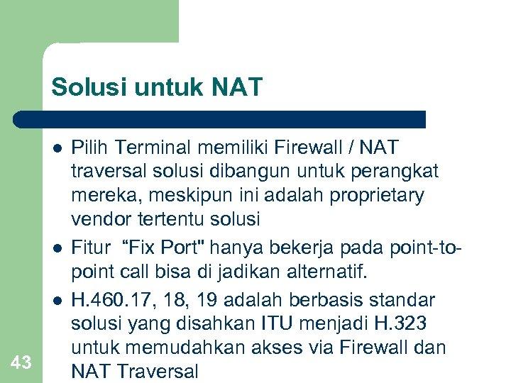 Solusi untuk NAT l l l 43 Pilih Terminal memiliki Firewall / NAT traversal