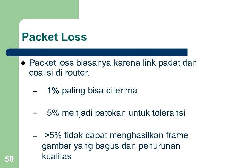 Packet Loss l Packet loss biasanya karena link padat dan coalisi di router. –