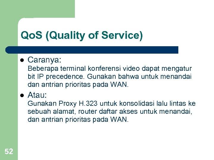 Qo. S (Quality of Service) l Caranya: Beberapa terminal konferensi video dapat mengatur bit