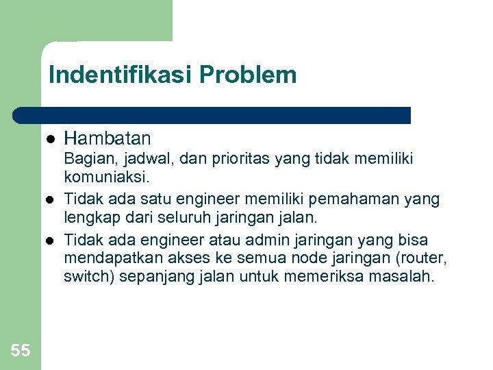 Indentifikasi Problem l l l 55 Hambatan Bagian, jadwal, dan prioritas yang tidak memiliki
