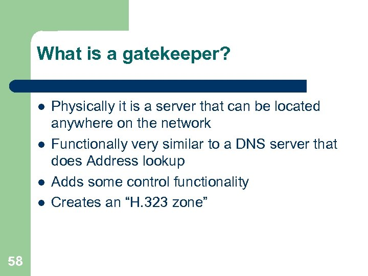 What is a gatekeeper? l l 58 Physically it is a server that can