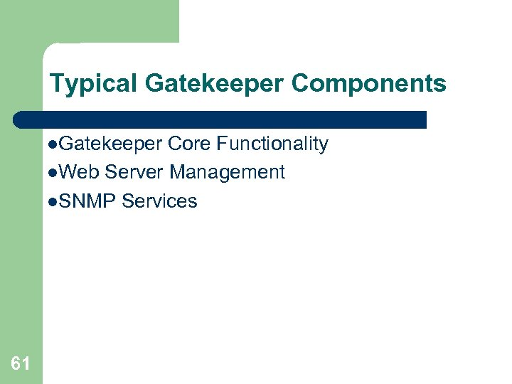 Typical Gatekeeper Components l. Gatekeeper Core Functionality l. Web Server Management l. SNMP Services