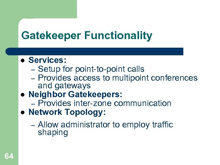 Gatekeeper Functionality l l l 64 Services: – Setup for point-to-point calls – Provides