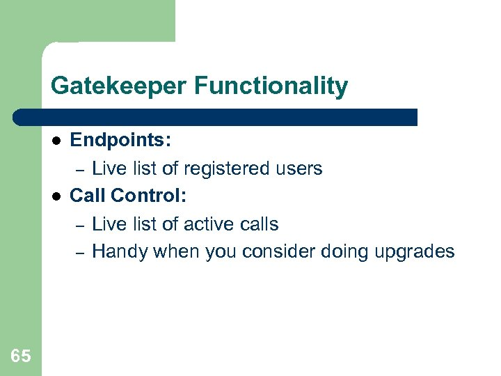 Gatekeeper Functionality l l 65 Endpoints: – Live list of registered users Call Control: