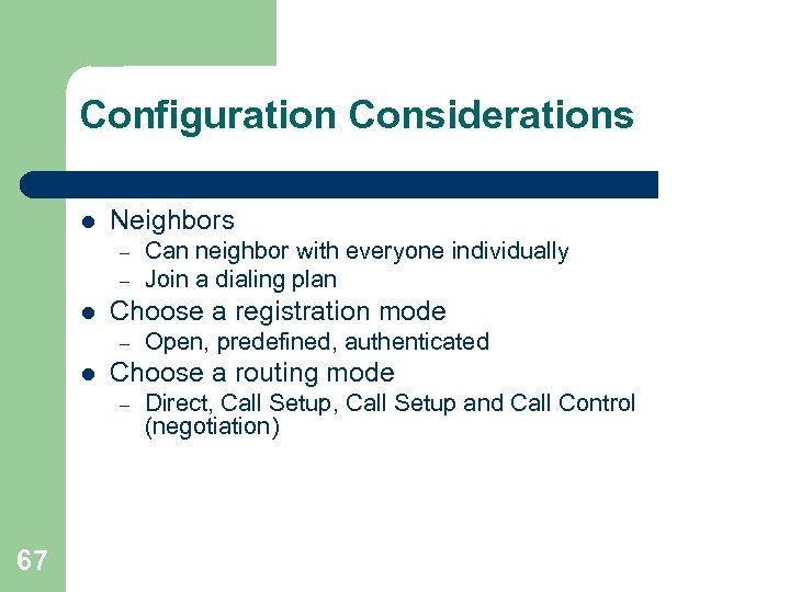 Configuration Considerations l Neighbors – – l Choose a registration mode – l Open,