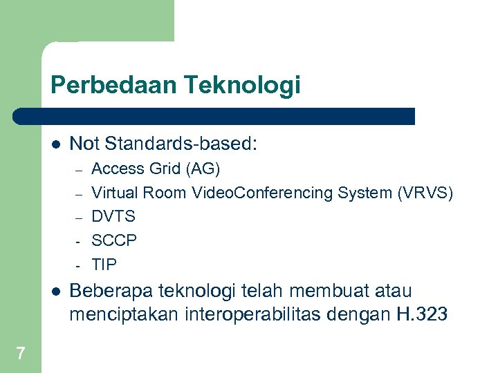 Perbedaan Teknologi l Not Standards-based: – – – - l 7 Access Grid (AG)