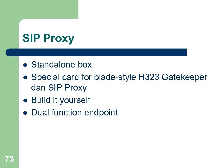 SIP Proxy l l 73 Standalone box Special card for blade-style H 323 Gatekeeper