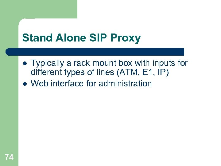 Stand Alone SIP Proxy l l 74 Typically a rack mount box with inputs