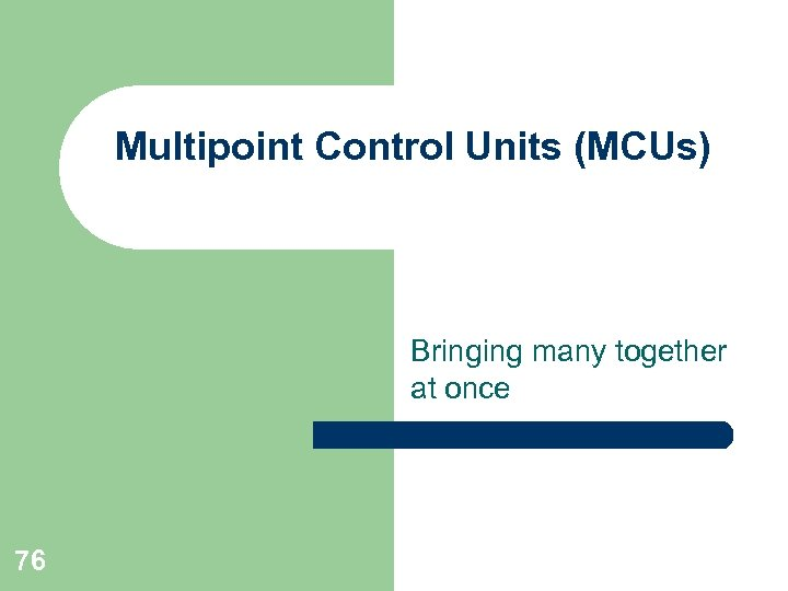 Multipoint Control Units (MCUs) Bringing many together at once 76