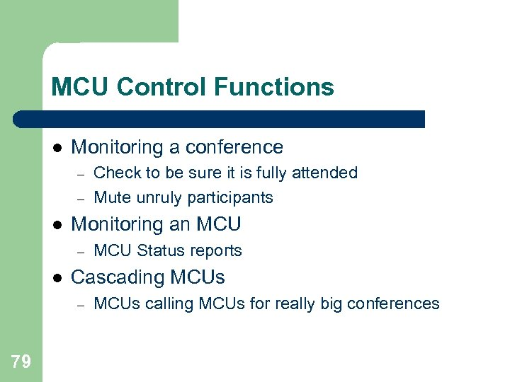 MCU Control Functions l Monitoring a conference – – l Monitoring an MCU –
