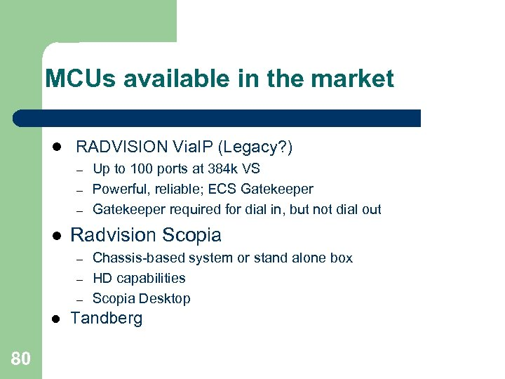 MCUs available in the market l RADVISION Via. IP (Legacy? ) – – –