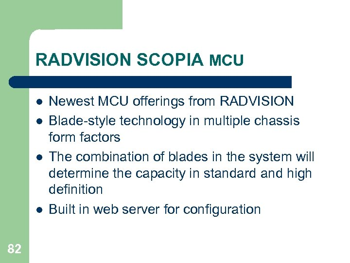 RADVISION SCOPIA MCU l l 82 Newest MCU offerings from RADVISION Blade-style technology in