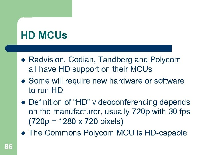 HD MCUs l l 86 Radvision, Codian, Tandberg and Polycom all have HD support