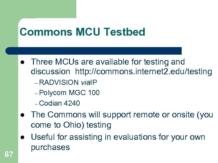 Commons MCU Testbed l Three MCUs are available for testing and discussion http: //commons.