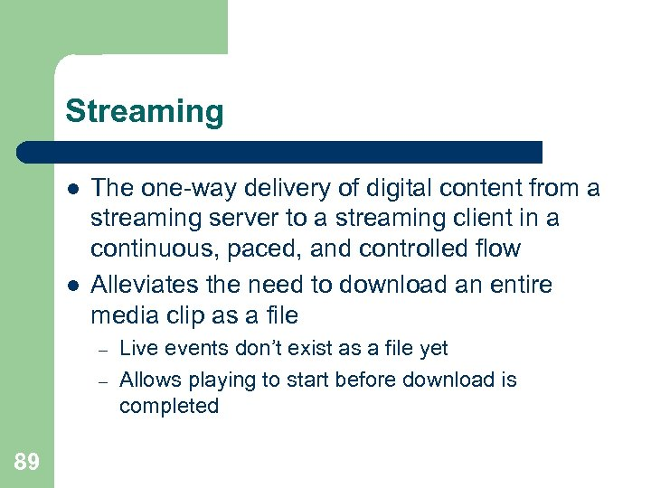 Streaming l l The one-way delivery of digital content from a streaming server to