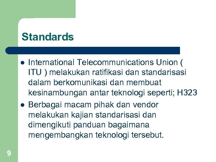 Standards l l 9 International Telecommunications Union ( ITU ) melakukan ratifikasi dan standarisasi