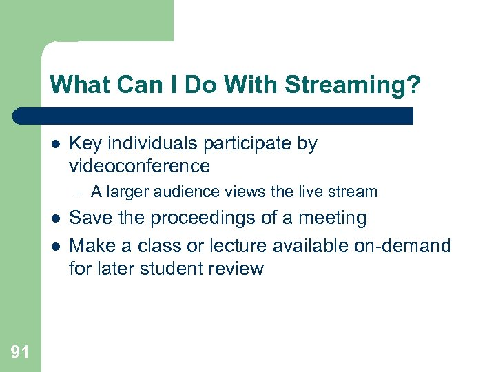 What Can I Do With Streaming? l Key individuals participate by videoconference – l