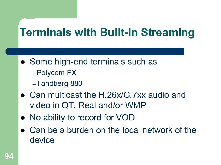 Terminals with Built-In Streaming l Some high-end terminals such as – Polycom FX –