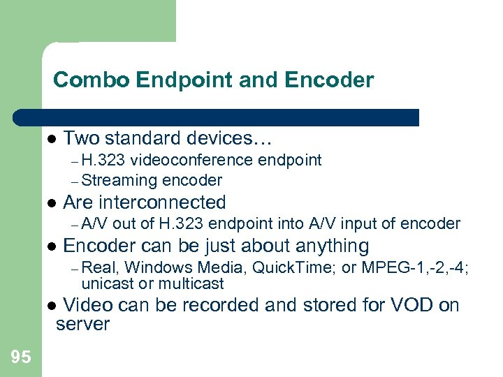 Combo Endpoint and Encoder l Two standard devices… – H. 323 videoconference endpoint –