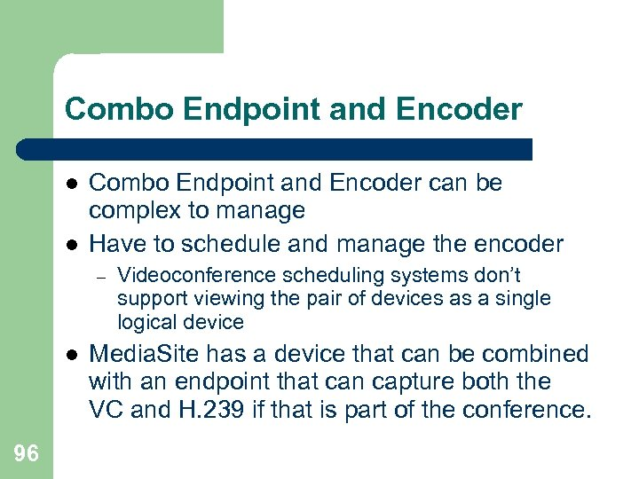 Combo Endpoint and Encoder l l Combo Endpoint and Encoder can be complex to