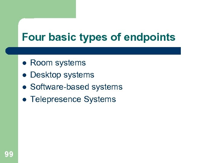 Four basic types of endpoints l l 99 Room systems Desktop systems Software-based systems