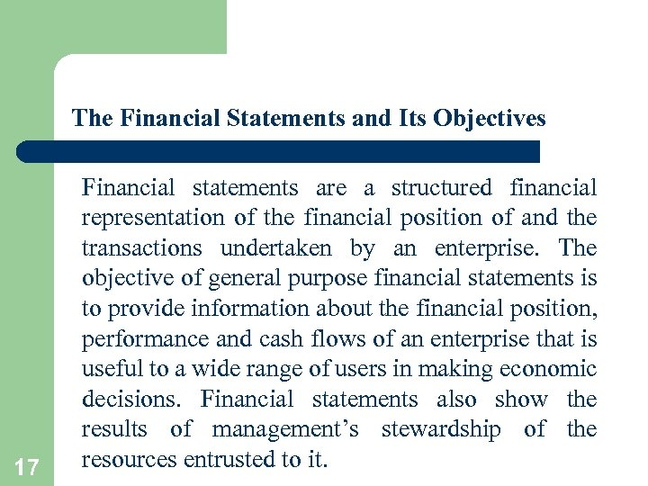 The Financial Statements and Its Objectives 17 Financial statements are a structured financial representation