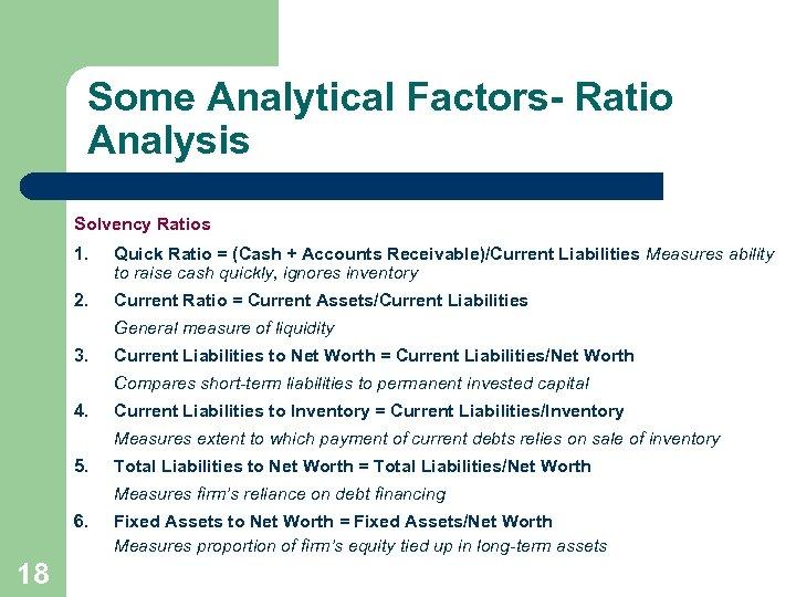 Some Analytical Factors- Ratio Analysis Solvency Ratios 1. Quick Ratio = (Cash + Accounts