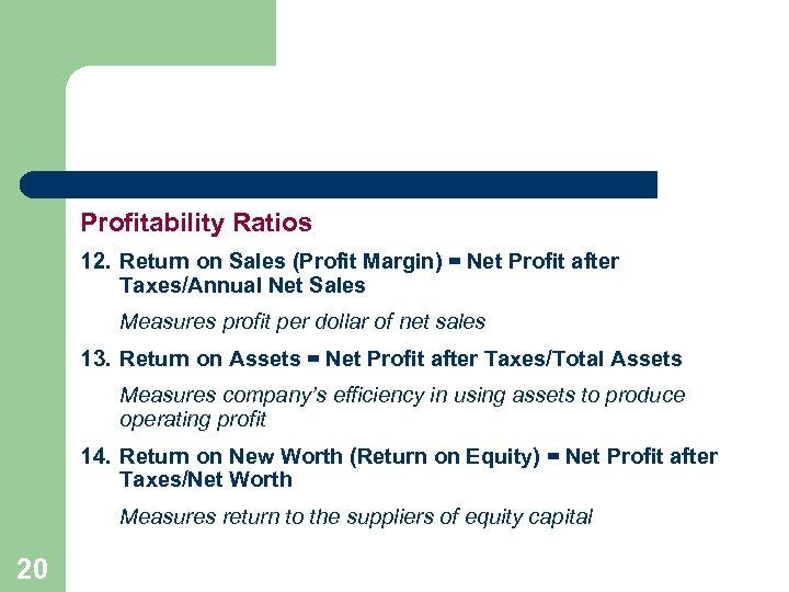 Profitability Ratios 12. Return on Sales (Profit Margin) = Net Profit after Taxes/Annual Net