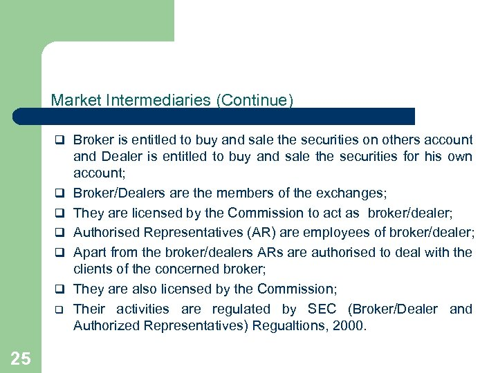 Market Intermediaries (Continue) q Broker is entitled to buy and sale the securities on