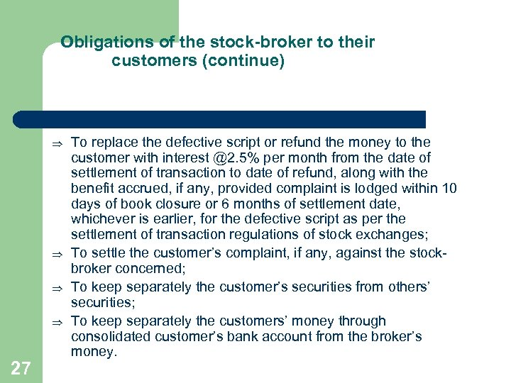 Obligations of the stock-broker to their customers (continue) Þ Þ 27 To replace the