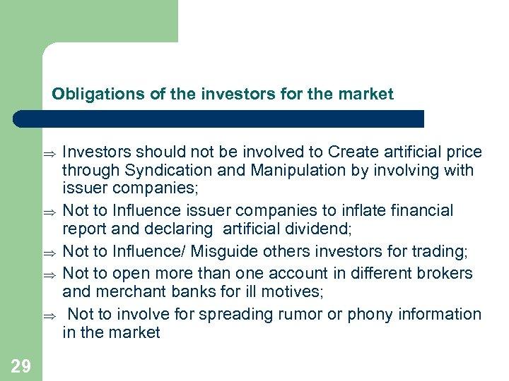 Obligations of the investors for the market Þ Þ Þ 29 Investors should not