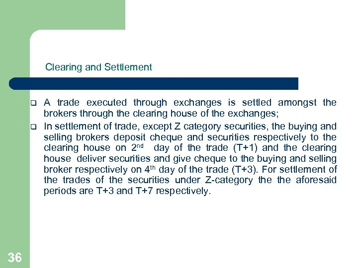 Clearing and Settlement q q 36 A trade executed through exchanges is settled amongst