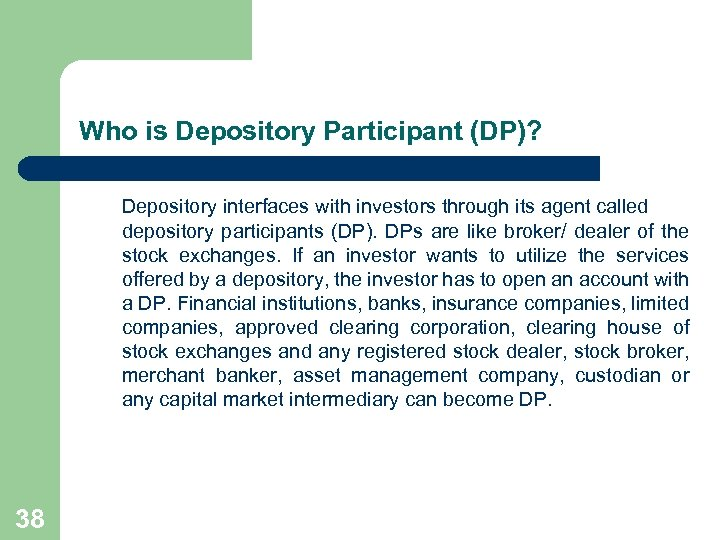 Who is Depository Participant (DP)? Depository interfaces with investors through its agent called depository
