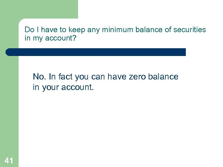 Do I have to keep any minimum balance of securities in my account? No.