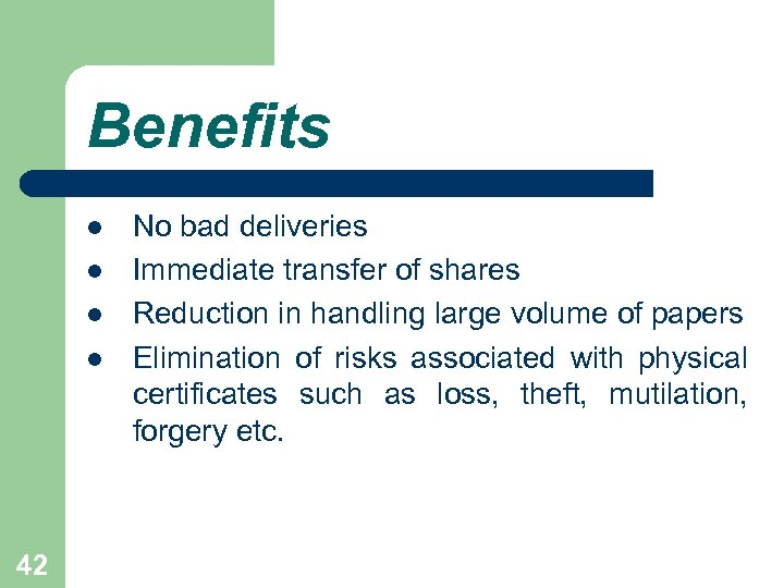 Benefits l l 42 No bad deliveries Immediate transfer of shares Reduction in handling