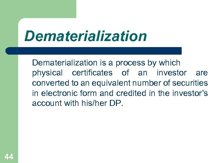 Dematerialization is a process by which physical certificates of an investor are converted to