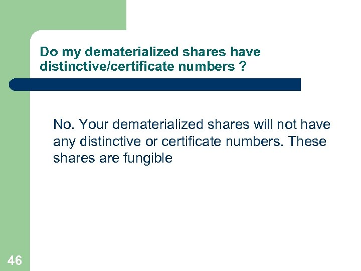 Do my dematerialized shares have distinctive/certificate numbers ? No. Your dematerialized shares will not