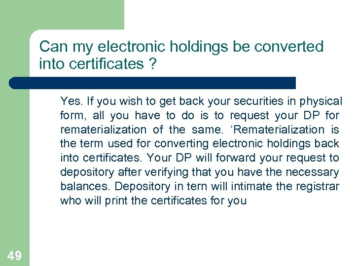 Can my electronic holdings be converted into certificates ? Yes. If you wish to