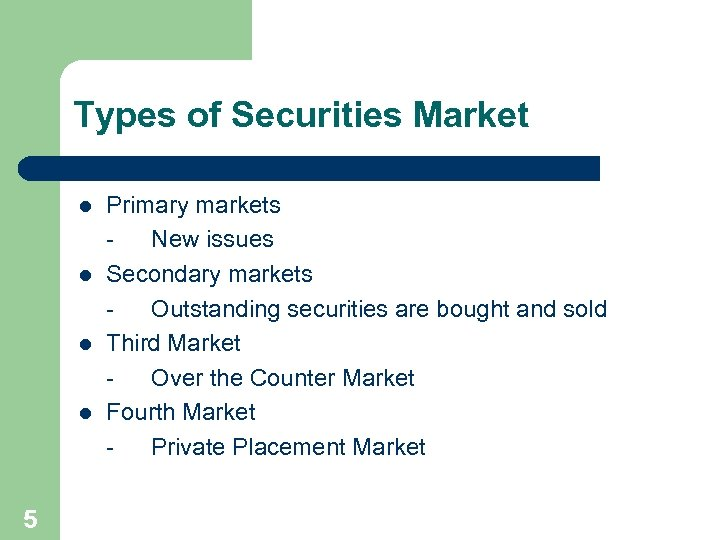 Types of Securities Market l l 5 Primary markets New issues Secondary markets Outstanding