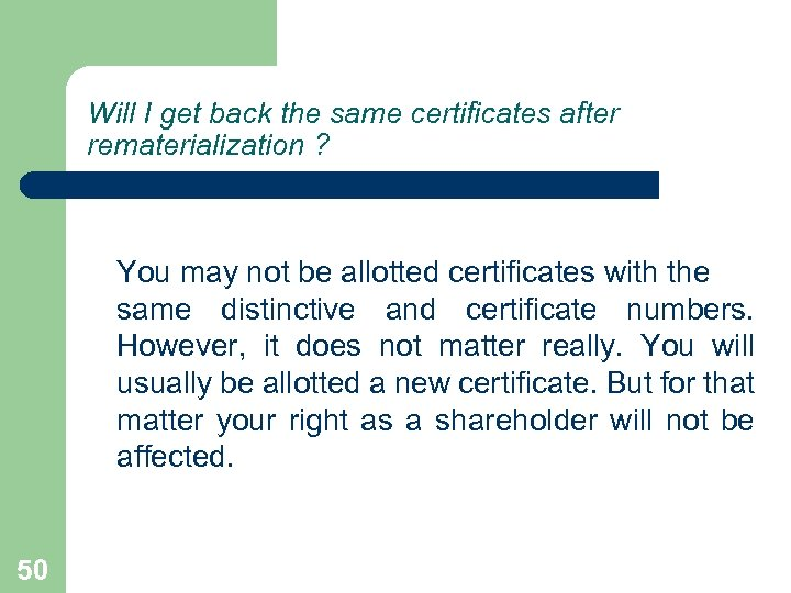 Will I get back the same certificates after rematerialization ? You may not be