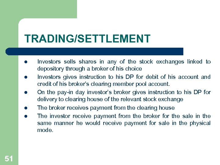 TRADING/SETTLEMENT l l l 51 Investors sells shares in any of the stock exchanges