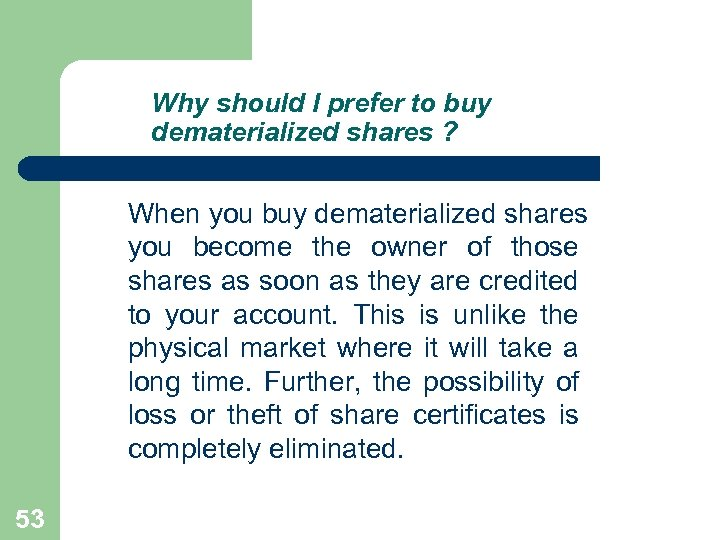 Why should I prefer to buy dematerialized shares ? When you buy dematerialized shares