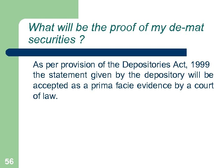 What will be the proof of my de-mat securities ? As per provision of