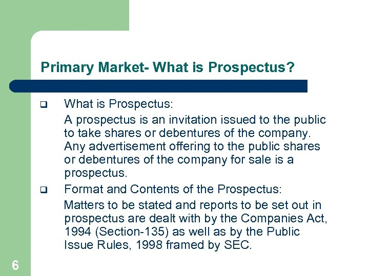 Primary Market- What is Prospectus? q q 6 What is Prospectus: A prospectus is